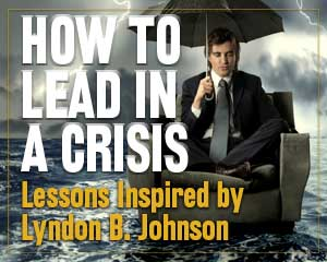 How to Lead in a Crisis - Lessons Inspired by Lyndon B. Johnson