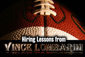 Hiring Lessons from Vince Lombardi