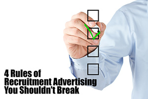 4 Rules of Recruitment Advertising You Shouldn't Break
