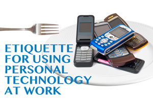 Etiquette for Using Personal Technology at Work