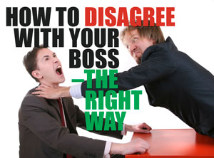 How to Disagree With Your Boss – The Right Way