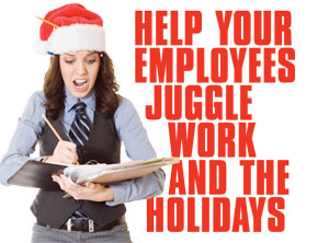 Help Your Employees Juggle Work and the Holidays